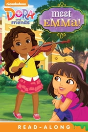 Meet Emma! Read-Along Storybook (Dora and Friends) ebook by Nickeoldeon
