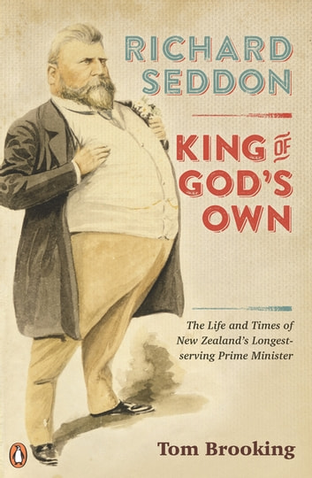 Richard Seddon: King of God's Own - King of God's Own ebook by Tom Brooking
