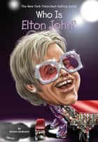 Who Is Elton John? ebook by Kirsten Anderson, Joseph J. M. Qiu, Nancy Harrison