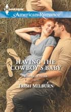 Having the Cowboy's Baby ebook by Trish Milburn