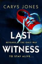 Last Witness - A gripping psychological thriller that will keep you guessing ebook by Carys Jones