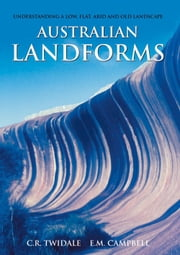 Australian Landforms - Understanding a Low, Flat, Arid and Old Landscape ebook by C. R. Twidale,E.M. Campbell