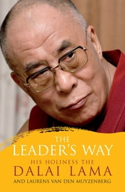 The Leader's Way - Business, Buddhism and Happiness in an Interconnected World ebook by HRH the Dalai Lama,Laurens van den Muyzenberg
