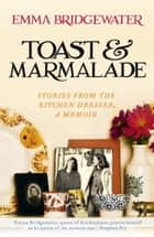 Toast & Marmalade - and Other Stories ebook by Emma Bridgewater