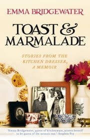 Toast & Marmalade - Stories From the Kitchen Dresser, A Memoir ebook by Emma Bridgewater