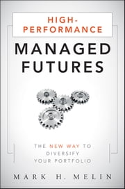 High-Performance Managed Futures - The New Way to Diversify Your Portfolio ebook by Mark H. Melin