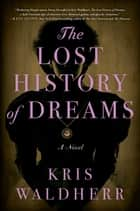The Lost History of Dreams - A Novel e-bog by Kris Waldherr