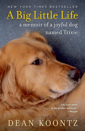 A Big Little Life - A Memoir of a Joyful Dog Named Trixie ebook by Dean Koontz
