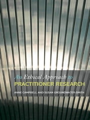 An Ethical Approach to Practitioner Research - Dealing with Issues and Dilemmas in Action Research ebook by Anne Campbell,Susan Groundwater-Smith