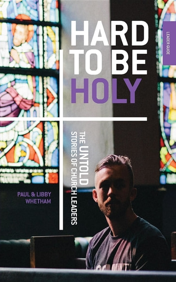 Hard to be Holy - The Untold Stories of Church Leaders 2nd Ed ebook by Paul Whetham,Libby Whetham
