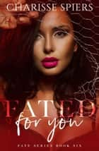 Fated for You - Fate, #6 ebook by Charisse Spiers