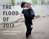 The Flood of 2013 - A Summer of Angry Rivers in Southern Alberta ebook by Calgary Herald