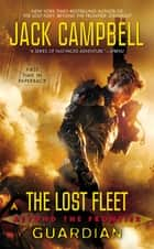 The Lost Fleet: Beyond the Frontier: Guardian ebook by Jack Campbell