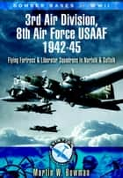 Bomber Bases of World War II, 3rd Air Division 8th Air Force USAF 1942-45 ebook by Martin   Bowman
