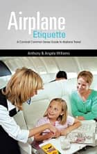 Airplane Etiquette ebook by Anthony & Angela Williams