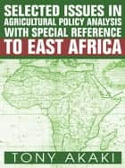 Selected Issues In Agricultural Policy Analysis With Special Reference To East Africa ebook by Tony Akaki
