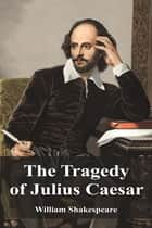 The Tragedy of Julius Caesar ebook by William Shakespeare