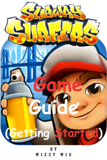 Subway Surfers Game Guide - Getting Started ebook by Wizzy Wig
