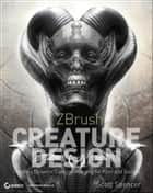ZBrush Creature Design ebook by Scott Spencer