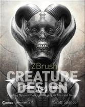 ZBrush Creature Design - Creating Dynamic Concept Imagery for Film and Games ebook by Scott Spencer