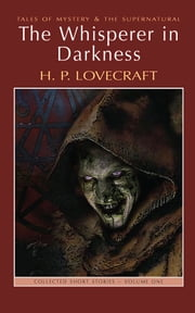 The Whisperer in Darkness: Collected Stories Volume One ebook by H.P. Lovecraft,M.J. Elliot,M.J. Elliot,David Stuart Davies