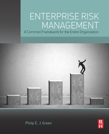 Enterprise Risk Management - A Common Framework for the Entire Organization ebook by Philip E. J. Green