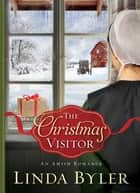 The Christmas Visitor - An Amish Romance ebook by Linda Byler