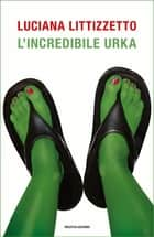 L'incredibile Urka ebook by Luciana Littizzetto