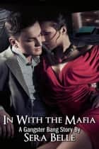 In with the Mafia - Gangster Bang, #1 ebook by Sera Belle