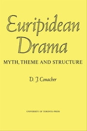 Euripidean Drama - Myth, Theme and Structure ebook by Kobo.Web.Store.Products.Fields.ContributorFieldViewModel