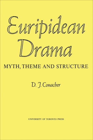 Euripidean Drama - Myth, Theme and Structure ebook by Desmond Conacher