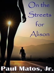 On the Streets for Alison ebook by Paul Matos Jr