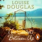 The Secrets Between Us audiobook by Louise Douglas