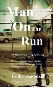 Man On The Run After Being Accused Volume 1 - This story is about a man who has nowhere to go, but stays on the run because he refused to give up. ebook by Collie Mckenzie