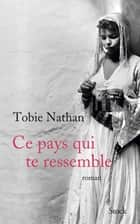 Ce pays qui te ressemble ebook by Tobie Nathan