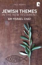 Jewish Themes in the New Testament: Yam Yisrael Chai! ebook by Paul Morris
