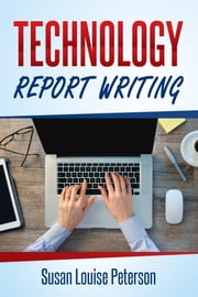 Technology Report Writing ebook by Susan Louise Peterson