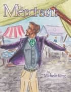 The Merchant ebook by Michelle King