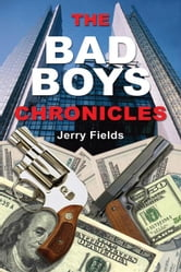 The Bad Boys Chronicles: Memoirs of the Making and Unmaking of an Ex-Bank Robber ebook by Jerry Fields
