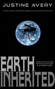 Earth Inherited (a Short Tale of Planetary Plague & Astronomical Affliction) ebook by Justine Avery