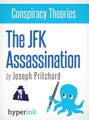 Conspiracy Theories: The JFK Assassination (John F. Kennedy's Assassination) ebook by Kobo.Web.Store.Products.Fields.ContributorFieldViewModel
