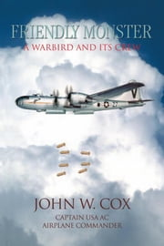 Friendly Monster - Warbird and Its Crew ebook by John W. Cox