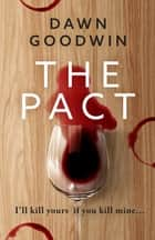The Pact - An addictive, page-turning thriller ebook by Dawn Goodwin