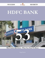 HDFC Bank 53 Success Secrets - 53 Most Asked Questions On HDFC Bank - What You Need To Know ebook by Peggy Barrera