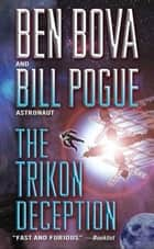 The Trikon Deception ebook by Ben Bova,William R. Pogue