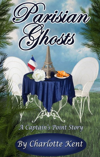 Parisian Ghosts - A Captain's Point Story ebook by Charlotte Kent,Annie Acorn,Juliette Hill