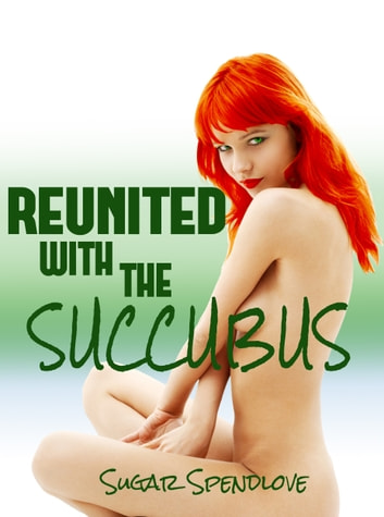 Reunited With The Succubus ebook by Sugar Spendlove