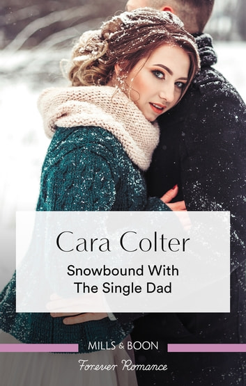Snowbound With The Single Dad Ebook By Cara Colter 9781489275271