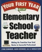 Your First Year As an Elementary School Teacher - Making the Transition from Total Novice to Successful Professional ebook by Lynne Marie Rominger, Karen Heisinger, Natalie Elkin