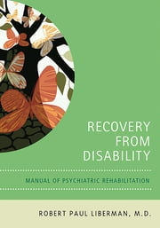 Recovery From Disability - Manual of Psychiatric Rehabilitation ebook by Robert P. Liberman